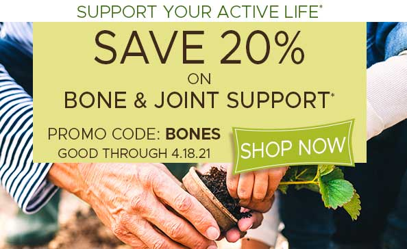 SAVE 20% ON BONE & JOINT SUPPORT*